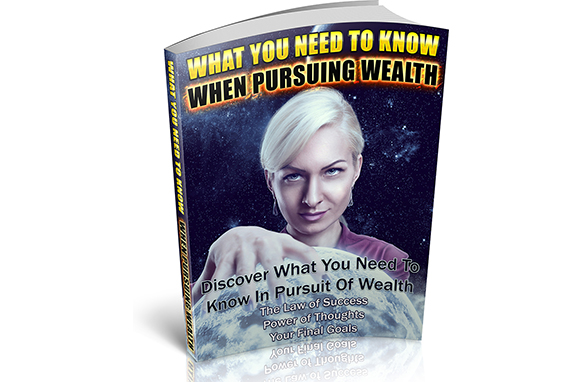 What You Need To Know About Pursuing Wealth