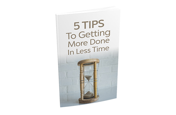 5 Tips To Getting More Done In Less Time