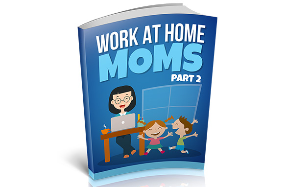 Work At Home Moms Part 2