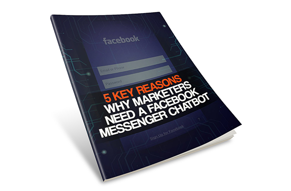 5 Key Reasons Why Marketers Need a Facebook Messeger Chatbot