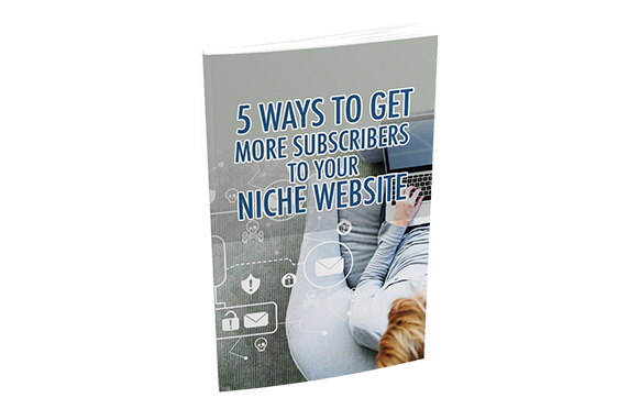 5 Ways To Get More Subscribers To Your Niche Website