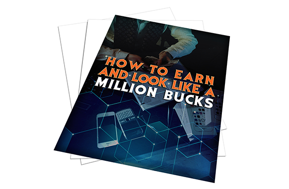 How To Earn and Look Like a Million Bucks