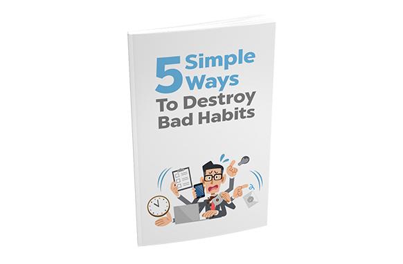 5 Simple Ways to Destroy Bad Habits