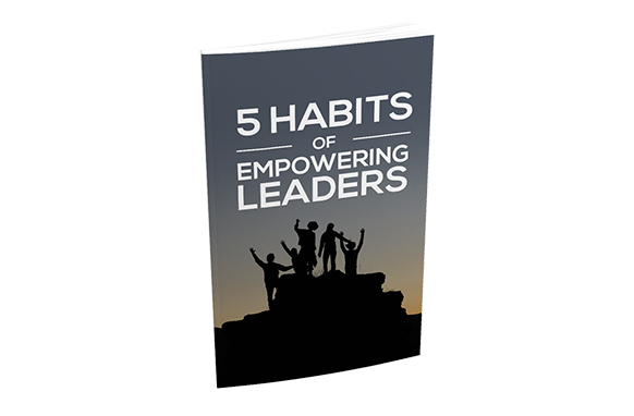 5 Habits Of Empowering Leaders