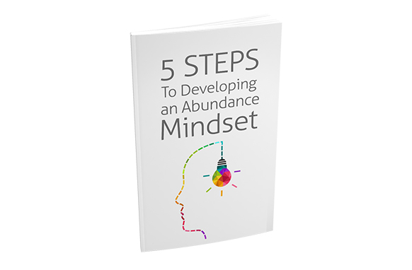 5 Steps To Developing an Abundance Mindset