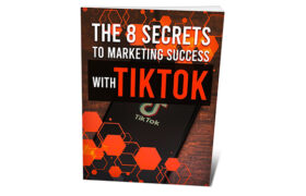The 8 Secrets To Marketing Success With TikTok