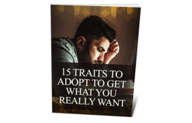15 Traits To Adopt To Get What You Really Want