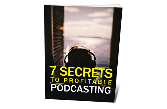 7 Secrets To Profitable Podcasting