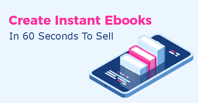 Create Instant Ebooks In 60 Seconds To Sell