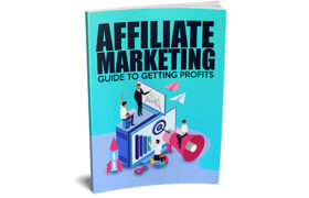 Affiliate Marketing Guide To Getting Profits