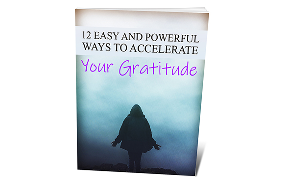 12 Easy and Powerful Ways To Accelerate Your Gratitude