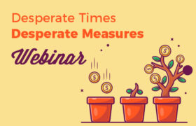 Desperate Times Desperate Measures Webinar