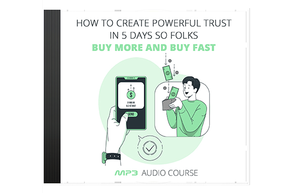 How To Create Powerful Trust In 5 Days So Folks Buy More and Buy Fast