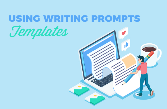 Using Writing Prompts Templates