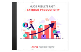 Huge Results Fast – Extreme Productivity