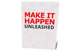 Make It Happen Unleashed