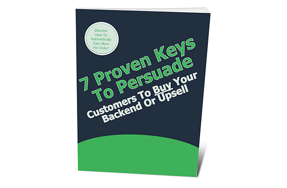 7 Proven Keys To Persuade Customers To Buy Your Backend Or Upsell Offer