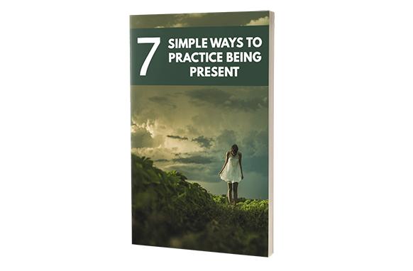 7 Simple Ways To Practice Being Present