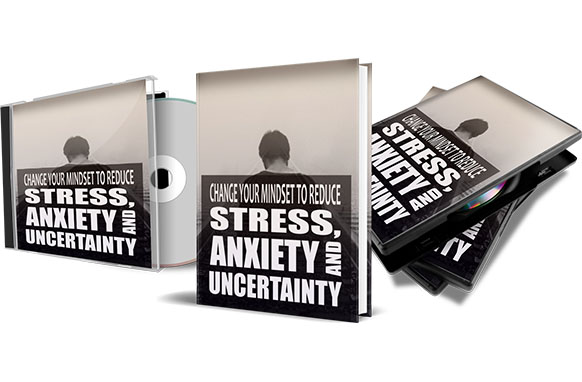 Change Your Mindset To Reduce Stress, Anxiety and Uncertainty