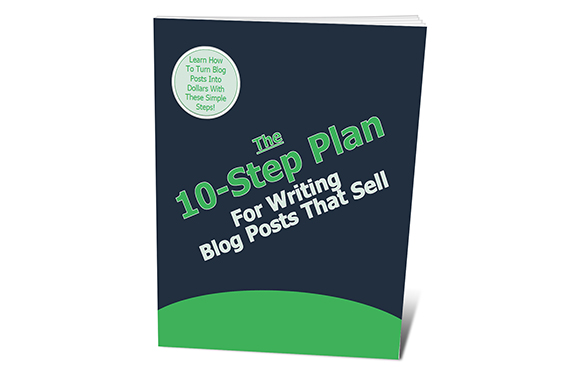 The 10-Step Plan For Writing Blog Posts That Sell