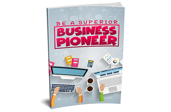 Be a Superior Business Pioneer