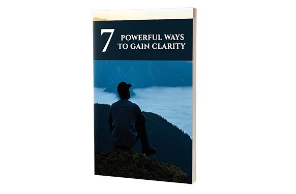 7 Powerful Ways To Gain Clarity